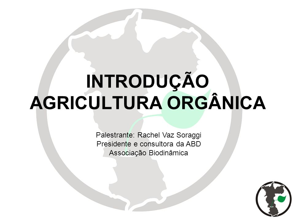 1 INTRODUÇÃO AGRICULTURA ORGÂNICA Palestrante: Rachel Vaz Soraggi Presidente e consultora da ABD Associação Biodinâmica