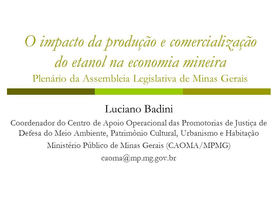 O impacto da produção e comercialização do etanol na economia mineira Plenário da Assembleia Legislativa de Minas Gerais Luciano Badini Coordenador do