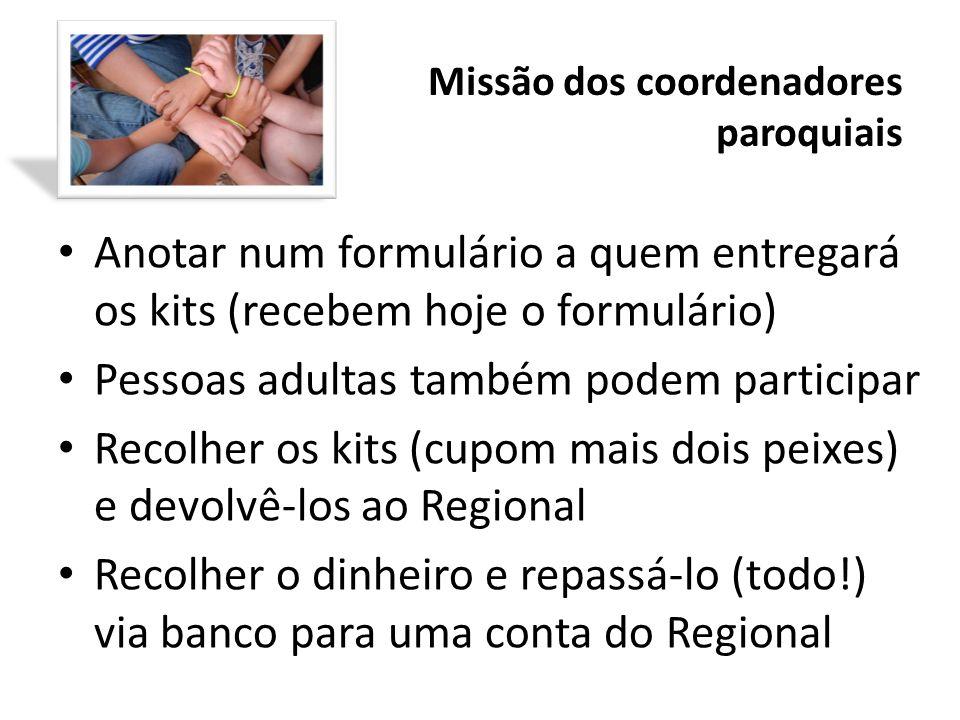 Missão dos coordenadores paroquiais Anotar num formulário a quem entregará os kits (recebem hoje o formulário) Pessoas adultas também podem participar
