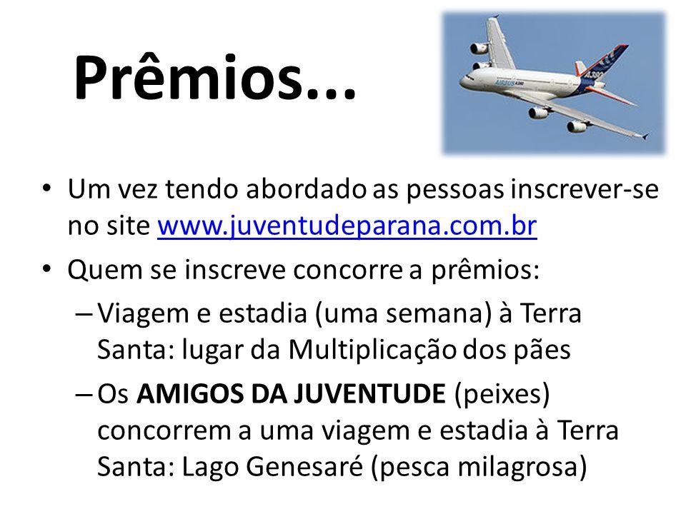Prêmios... Um vez tendo abordado as pessoas inscrever-se no site www.juventudeparana.com.brwww.juventudeparana.com.br Quem se inscreve concorre a prêm