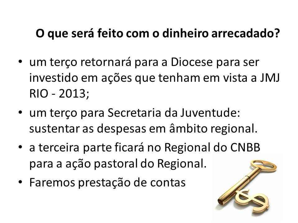 O que será feito com o dinheiro arrecadado? um terço retornará para a Diocese para ser investido em ações que tenham em vista a JMJ RIO - 2013; um ter
