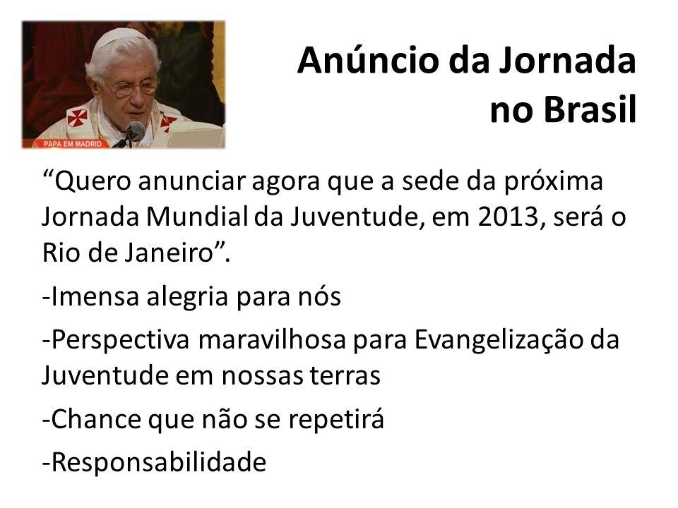 Anúncio da Jornada no Brasil Quero anunciar agora que a sede da próxima Jornada Mundial da Juventude, em 2013, será o Rio de Janeiro. -Imensa alegria