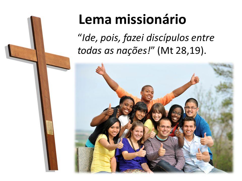 Lema missionário Ide, pois, fazei discípulos entre todas as nações! (Mt 28,19).