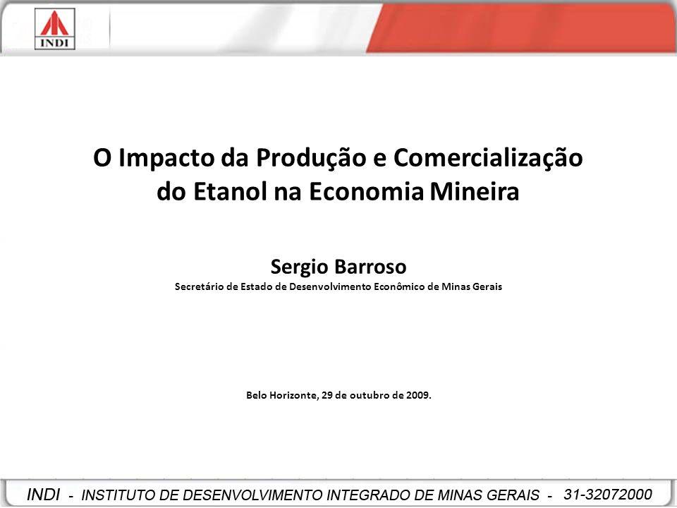 O Impacto da Produção e Comercialização do Etanol na Economia Mineira Sergio Barroso Secretário de Estado de Desenvolvimento Econômico de Minas Gerais
