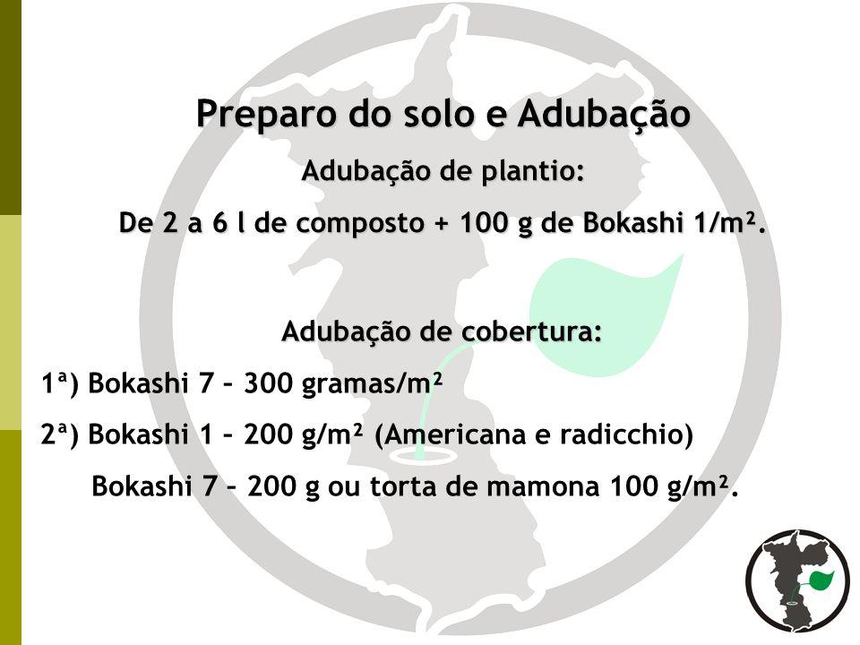 Preparo do solo e Adubação Adubação de plantio: De 2 a 6 l de composto + 100 g de Bokashi 1/m². Adubação de cobertura: Adubação de cobertura: 1ª) Boka