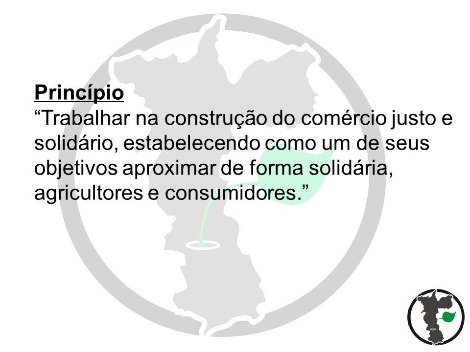 Princípio Trabalhar na construção do comércio justo e solidário, estabelecendo como um de seus objetivos aproximar de forma solidária, agricultores e