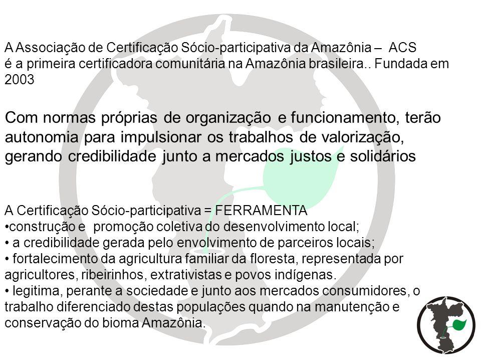 A Associação de Certificação Sócio-participativa da Amazônia – ACS é a primeira certificadora comunitária na Amazônia brasileira.. Fundada em 2003 Com