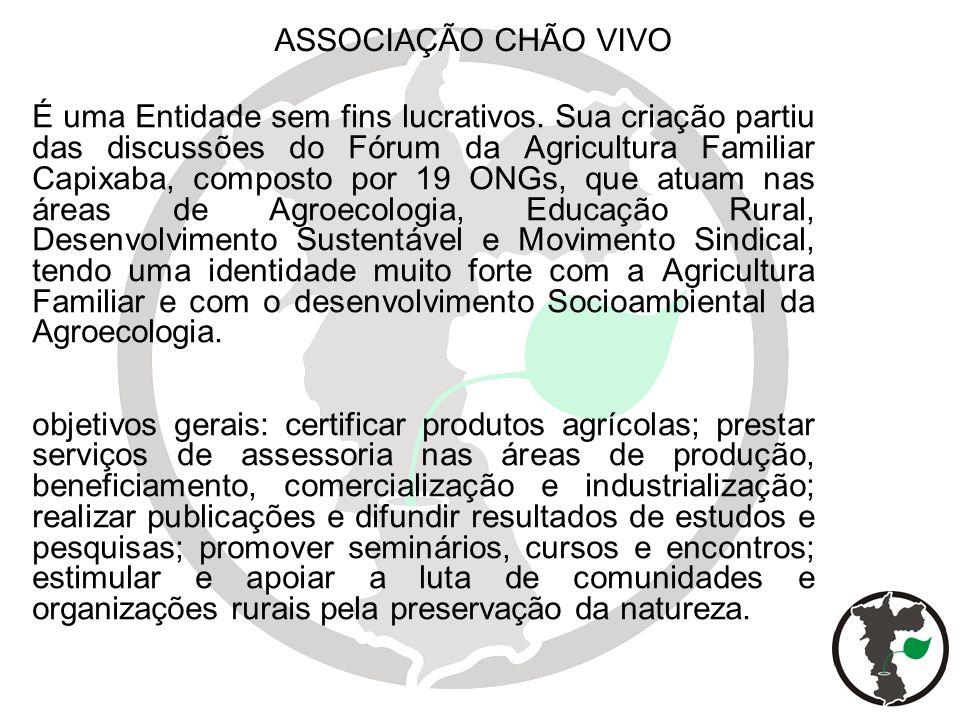 ASSOCIAÇÃO CHÃO VIVO É uma Entidade sem fins lucrativos. Sua criação partiu das discussões do Fórum da Agricultura Familiar Capixaba, composto por 19