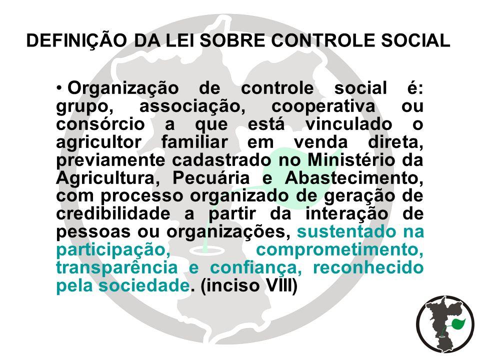 DEFINIÇÃO DA LEI SOBRE CONTROLE SOCIAL Organização de controle social é: grupo, associação, cooperativa ou consórcio a que está vinculado o agricultor