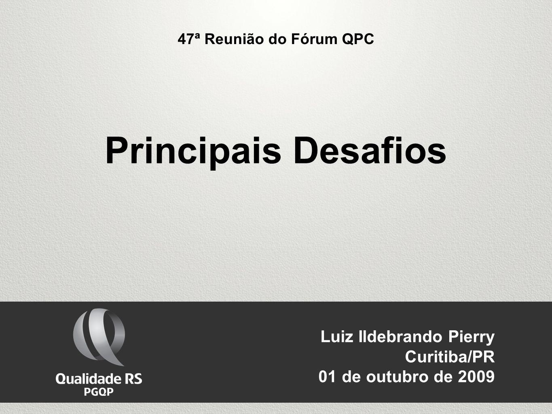 Luiz Ildebrando Pierry Curitiba/PR 01 de outubro de 2009 Principais Desafios 47ª Reunião do Fórum QPC