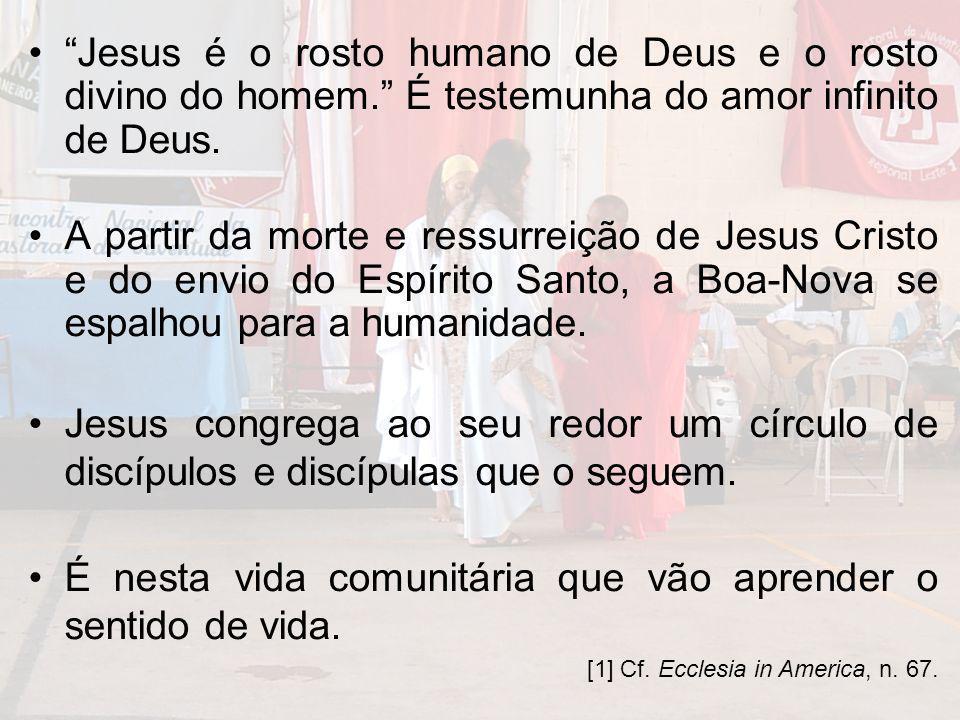 Jesus é o rosto humano de Deus e o rosto divino do homem. É testemunha do amor infinito de Deus. A partir da morte e ressurreição de Jesus Cristo e do