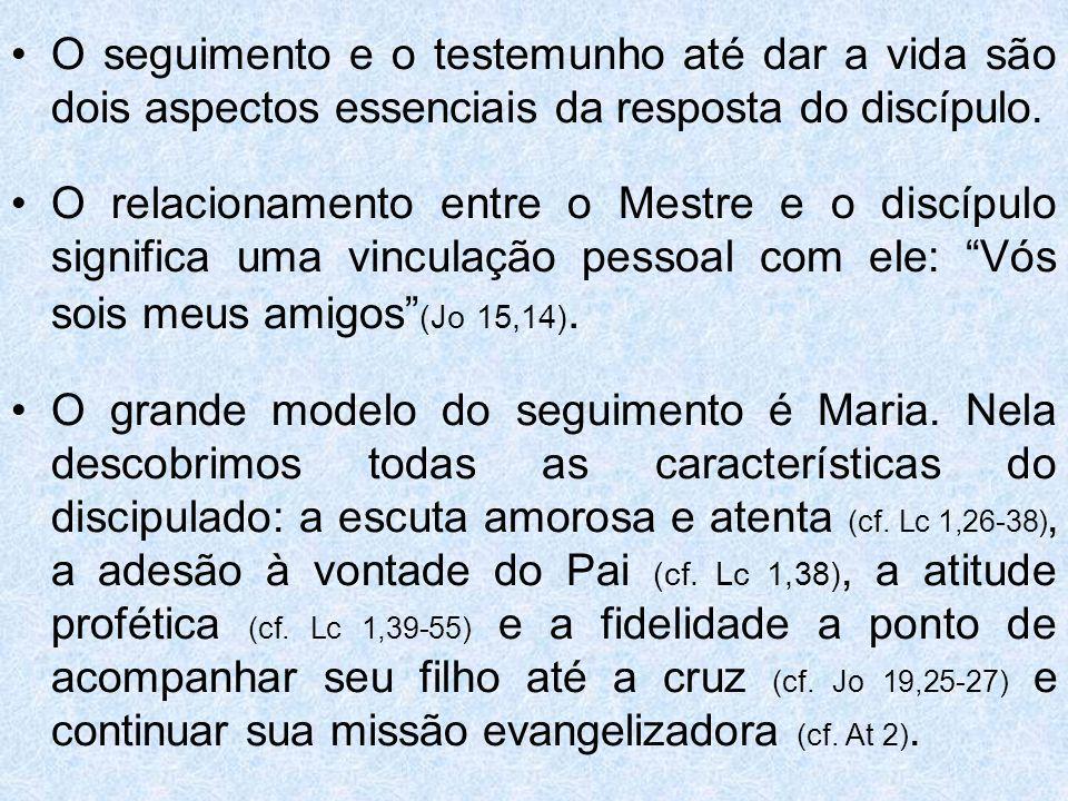 O seguimento e o testemunho até dar a vida são dois aspectos essenciais da resposta do discípulo. O relacionamento entre o Mestre e o discípulo signif