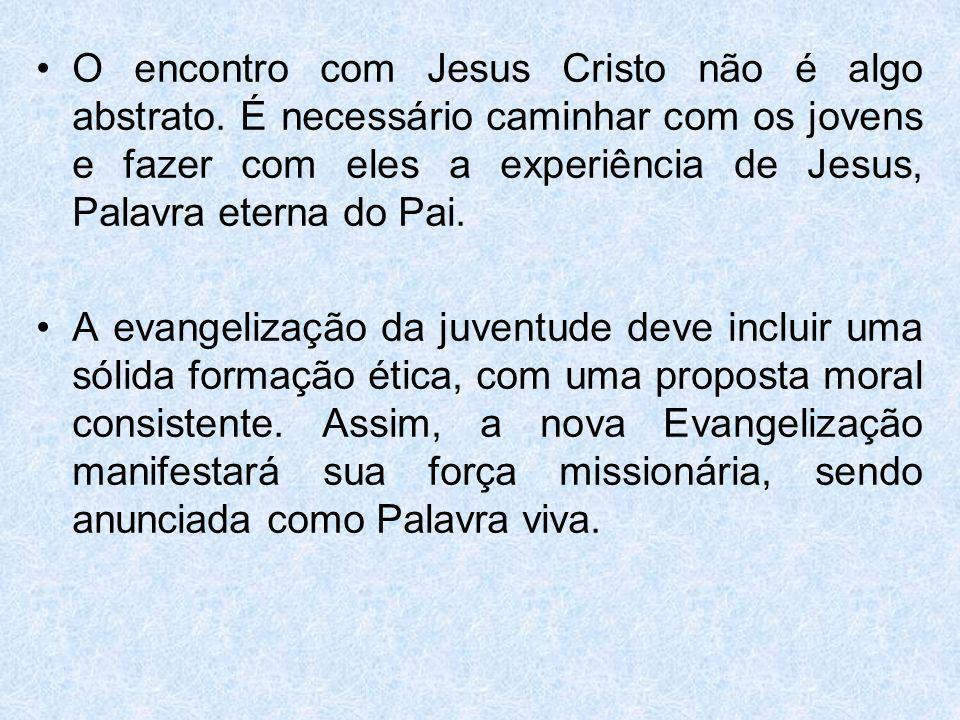 O encontro com Jesus Cristo não é algo abstrato. É necessário caminhar com os jovens e fazer com eles a experiência de Jesus, Palavra eterna do Pai. A