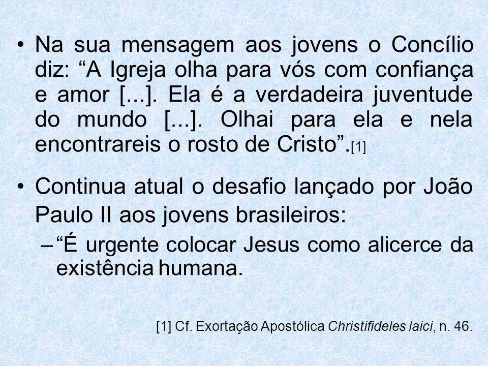 Na sua mensagem aos jovens o Concílio diz: A Igreja olha para vós com confiança e amor [...]. Ela é a verdadeira juventude do mundo [...]. Olhai para