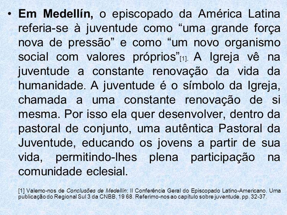 Em Medellín, o episcopado da América Latina referia-se à juventude como uma grande força nova de pressão e como um novo organismo social com valores p