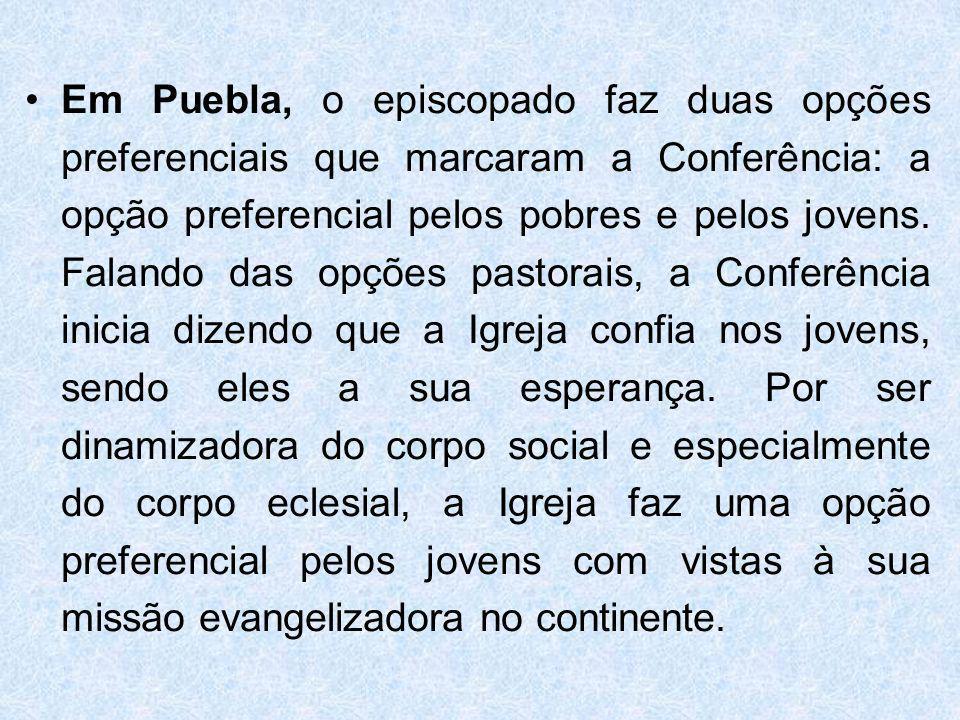 Em Puebla, o episcopado faz duas opções preferenciais que marcaram a Conferência: a opção preferencial pelos pobres e pelos jovens. Falando das opções