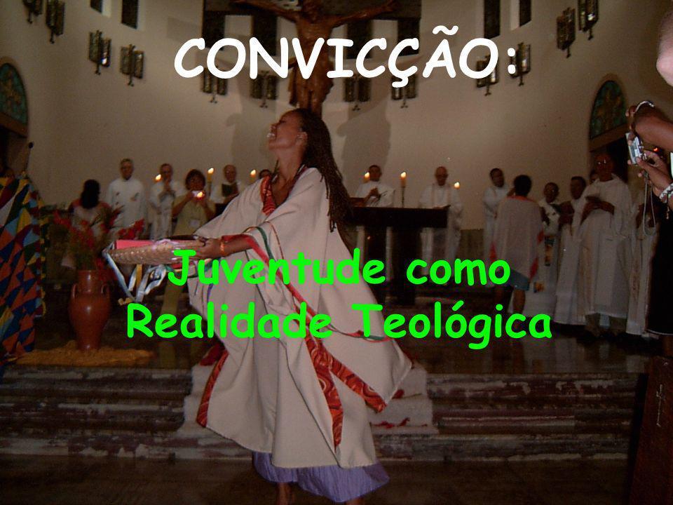 Juventude como Realidade Teológica CONVICÇÃO: