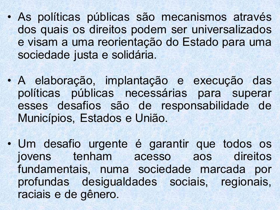 As políticas públicas são mecanismos através dos quais os direitos podem ser universalizados e visam a uma reorientação do Estado para uma sociedade j