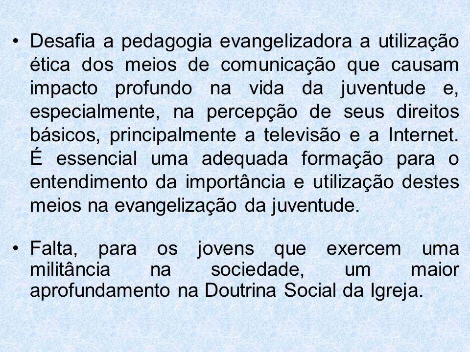 Desafia a pedagogia evangelizadora a utilização ética dos meios de comunicação que causam impacto profundo na vida da juventude e, especialmente, na p