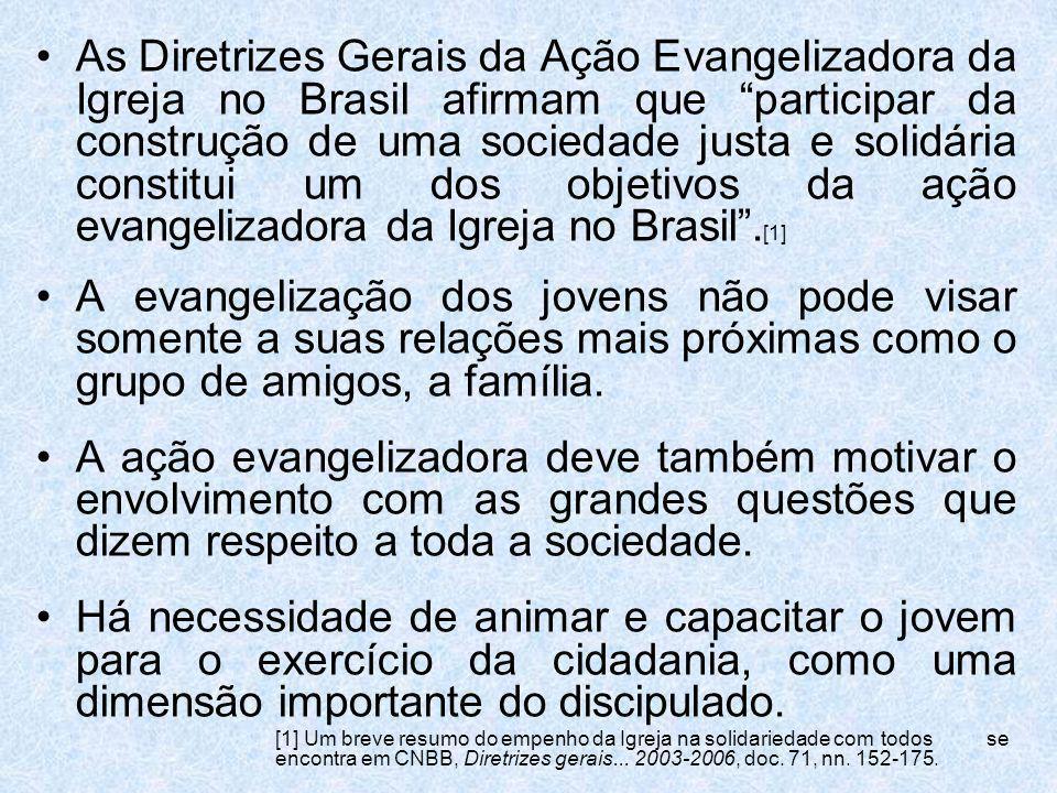 As Diretrizes Gerais da Ação Evangelizadora da Igreja no Brasil afirmam que participar da construção de uma sociedade justa e solidária constitui um d