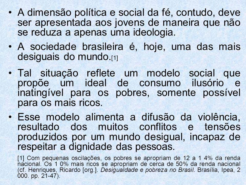 A dimensão política e social da fé, contudo, deve ser apresentada aos jovens de maneira que não se reduza a apenas uma ideologia. A sociedade brasilei