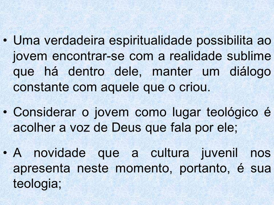 Uma verdadeira espiritualidade possibilita ao jovem encontrar-se com a realidade sublime que há dentro dele, manter um diálogo constante com aquele qu