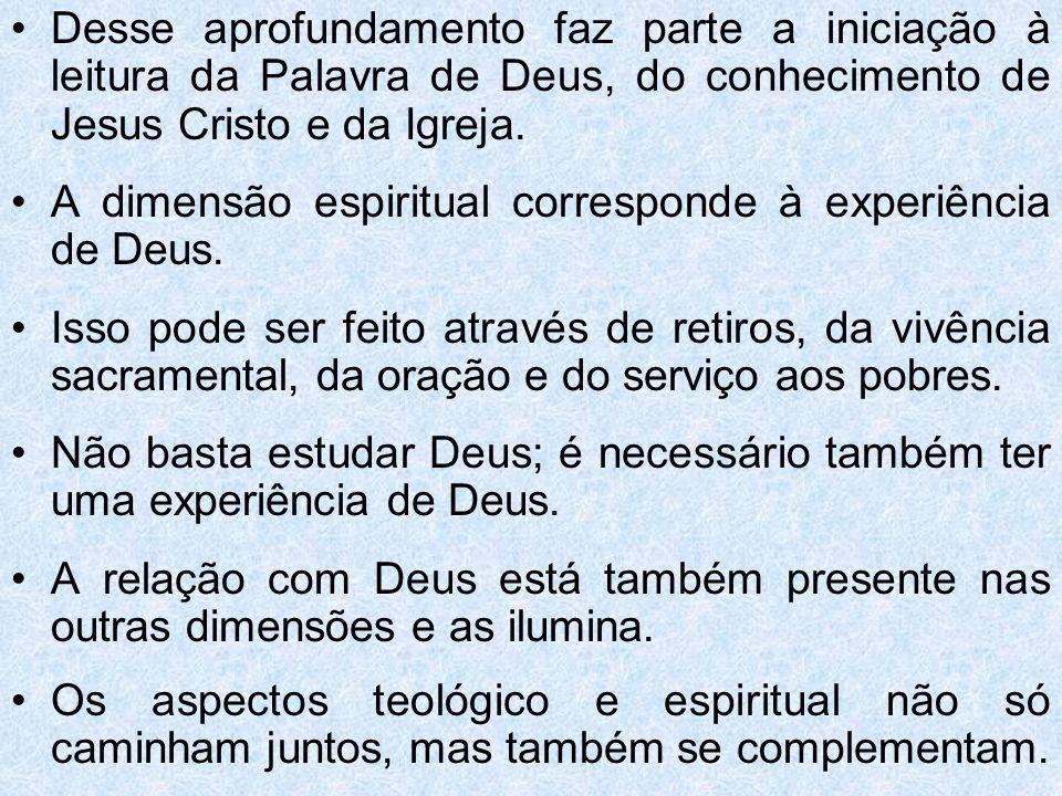 Desse aprofundamento faz parte a iniciação à leitura da Palavra de Deus, do conhecimento de Jesus Cristo e da Igreja. A dimensão espiritual correspond