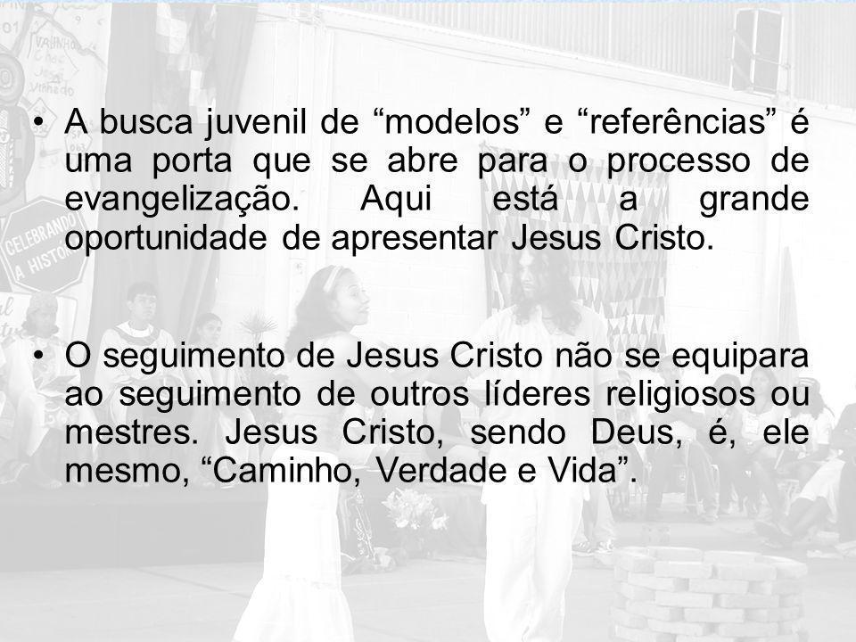 A busca juvenil de modelos e referências é uma porta que se abre para o processo de evangelização. Aqui está a grande oportunidade de apresentar Jesus