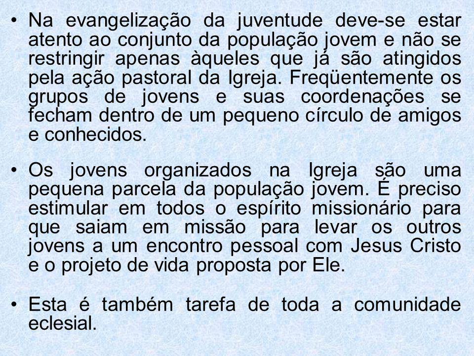 Na evangelização da juventude deve-se estar atento ao conjunto da população jovem e não se restringir apenas àqueles que já são atingidos pela ação pa