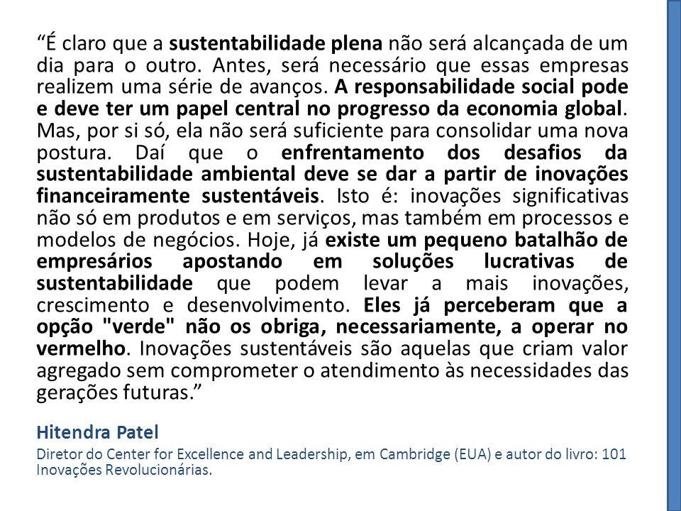 É claro que a sustentabilidade plena não será alcançada de um dia para o outro. Antes, será necessário que essas empresas realizem uma série de avanço