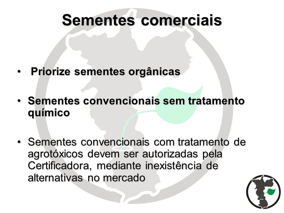 Sementes comerciais Priorize sementes orgânicas Priorize sementes orgânicas Sementes convencionais sem tratamento químicoSementes convencionais sem tr
