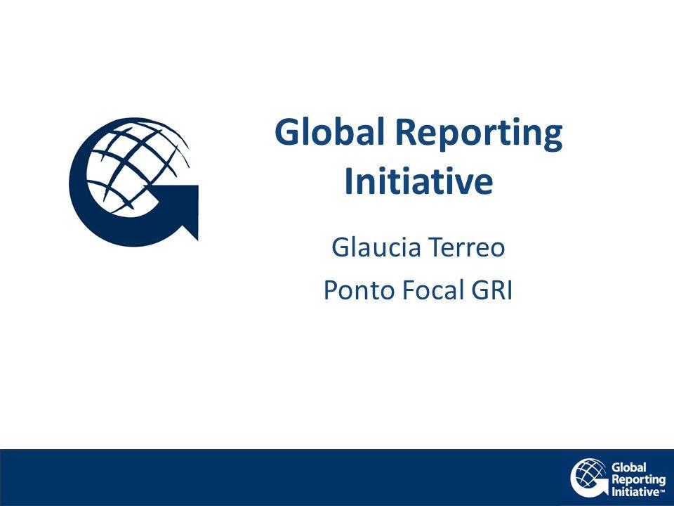 Global Reporting Initiative Glaucia Terreo Ponto Focal GRI