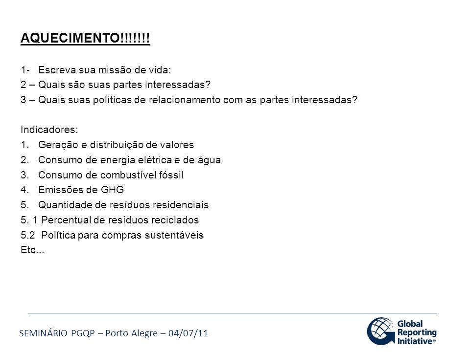 SEMINÁRIO PGQP – Porto Alegre – 04/07/11 AQUECIMENTO!!!!!!! 1- Escreva sua missão de vida: 2 – Quais são suas partes interessadas? 3 – Quais suas polí