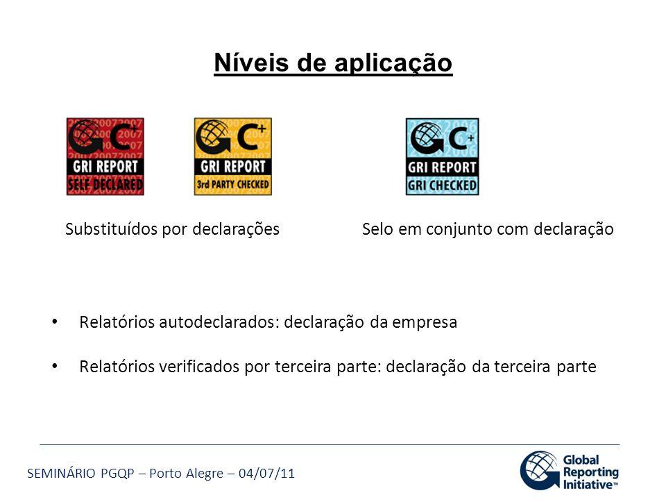 SEMINÁRIO PGQP – Porto Alegre – 04/07/11 Substituídos por declarações Relatórios autodeclarados: declaração da empresa Relatórios verificados por terc