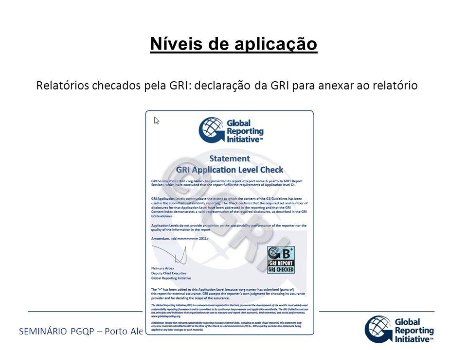 SEMINÁRIO PGQP – Porto Alegre – 04/07/11 Níveis de aplicação Relatórios checados pela GRI: declaração da GRI para anexar ao relatório