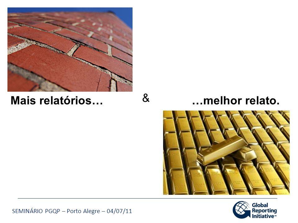 SEMINÁRIO PGQP – Porto Alegre – 04/07/11 Mais relatórios……melhor relato. &
