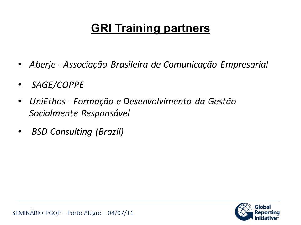 SEMINÁRIO PGQP – Porto Alegre – 04/07/11 GRI Training partners Aberje - Associação Brasileira de Comunicação Empresarial SAGE/COPPE UniEthos - Formaçã