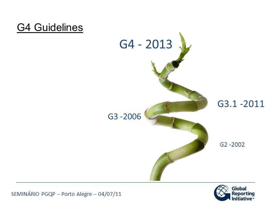 SEMINÁRIO PGQP – Porto Alegre – 04/07/11 G4 Guidelines G2 -2002 G3 -2006 G3.1 -2011 G4 - 2013
