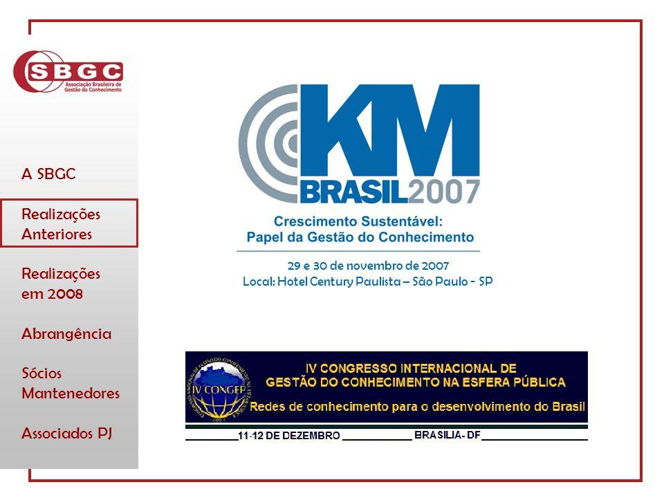 A SBGC Realizações Anteriores Realizações em 2008 Abrangência Sócios Mantenedores Associados PJ 29 e 30 de novembro de 2007 Local: Hotel Century Paulista – São Paulo - SP