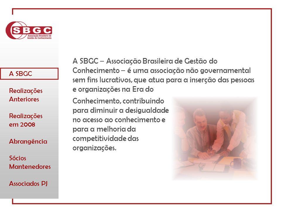 A SBGC Realizações Anteriores Realizações em 2008 Abrangência Sócios Mantenedores Associados PJ A SBGC – Associação Brasileira de Gestão do Conhecimento – é uma associação não governamental sem fins lucrativos, que atua para a inserção das pessoas e organizações na Era do Conhecimento, contribuindo para diminuir a desigualdade no acesso ao conhecimento e para a melhoria da competitividade das organizações.