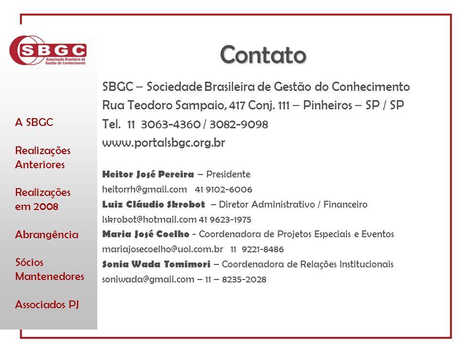 A SBGC Realizações Anteriores Realizações em 2008 Abrangência Sócios Mantenedores Associados PJ Contato SBGC – Sociedade Brasileira de Gestão do Conhecimento Rua Teodoro Sampaio, 417 Conj.