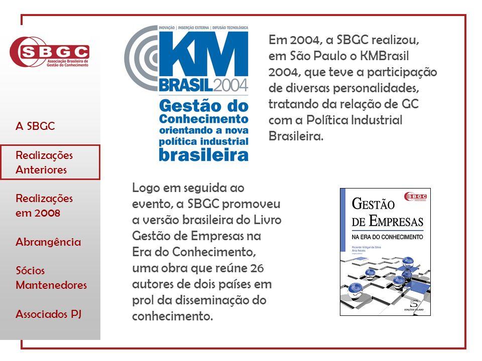 A SBGC Realizações Anteriores Realizações em 2008 Abrangência Sócios Mantenedores Associados PJ Em 2004, a SBGC realizou, em São Paulo o KMBrasil 2004, que teve a participação de diversas personalidades, tratando da relação de GC com a Política Industrial Brasileira.