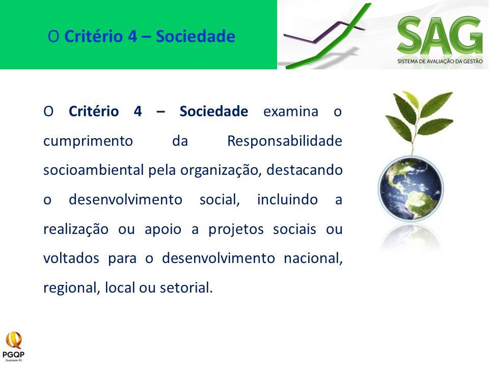 O Critério 4 – Sociedade examina o cumprimento da Responsabilidade socioambiental pela organização, destacando o desenvolvimento social, incluindo a r