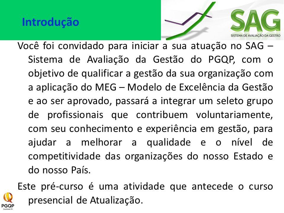 Você foi convidado para iniciar a sua atuação no SAG – Sistema de Avaliação da Gestão do PGQP, com o objetivo de qualificar a gestão da sua organizaçã