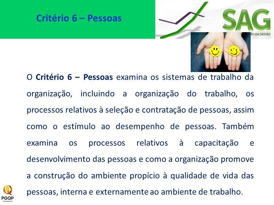 O Critério 6 – Pessoas examina os sistemas de trabalho da organização, incluindo a organização do trabalho, os processos relativos à seleção e contrat