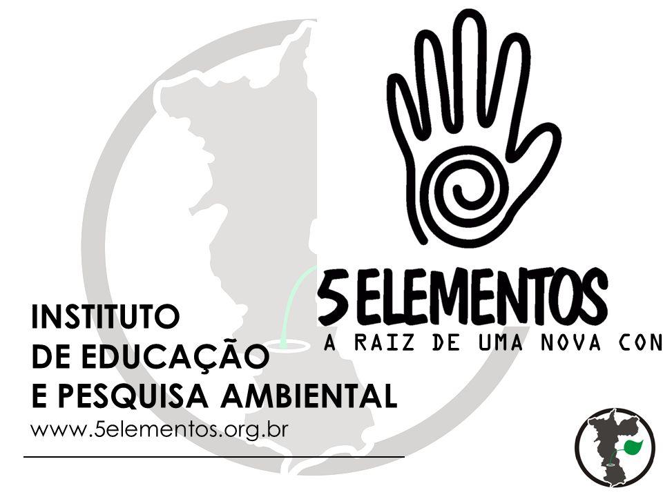 A RAIZ DE UMA NOVA CONSCIÊNCIA INSTITUTO DE EDUCAÇÃO E PESQUISA AMBIENTAL www.5elementos.org.br