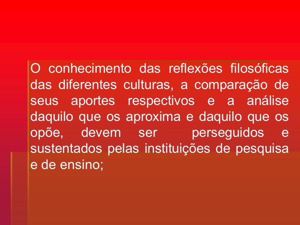 O conhecimento das reflexões filosóficas das diferentes culturas, a comparação de seus aportes respectivos e a análise daquilo que os aproxima e daqui