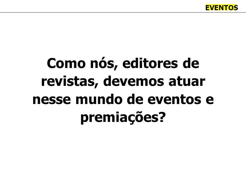 EVENTOS Como nós, editores de revistas, devemos atuar nesse mundo de eventos e premiações
