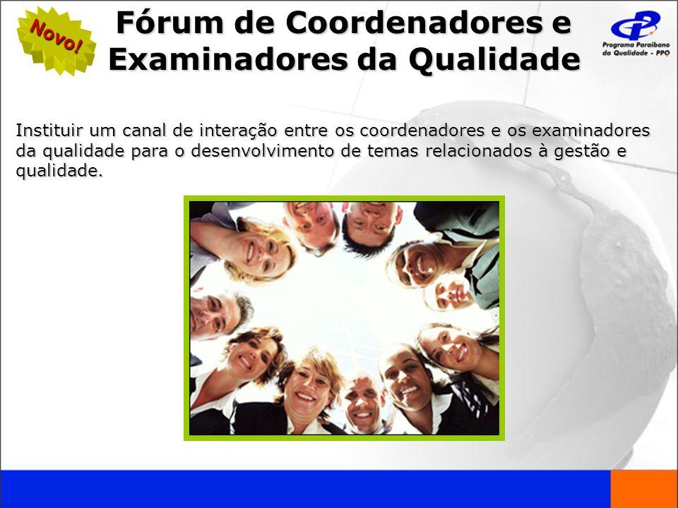 Fórum de Coordenadores e Examinadores da Qualidade Instituir um canal de interação entre os coordenadores e os examinadores da qualidade para o desenv
