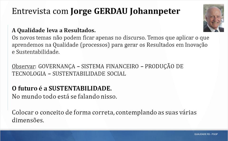 Entrevista com Jorge GERDAU Johannpeter A Qualidade leva a Resultados. Os novos temas não podem ficar apenas no discurso. Temos que aplicar o que apre